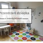 Przestrzeń, która wspiera samodzielność dziecka